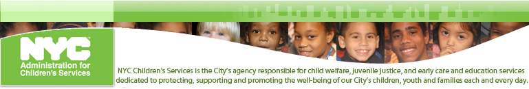 NYC Administration for Children's Services: The City's child welfare agency, dedicated to protecting children and strengthening families