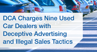 DCA Charges Nine Used Car Dealers with Deceptive Advertising and Illegal Sales Tactics