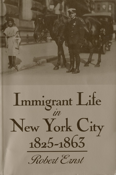 Immigrant Life in New York City 1825 - 1863 by Robert Ernst